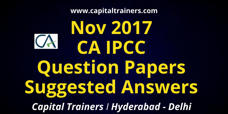 CA IPCC November 2017 Question Papers with Suggested Answers