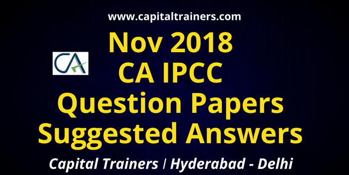 Nov 2018 CA IPCC Question Papers with Suggested Answers